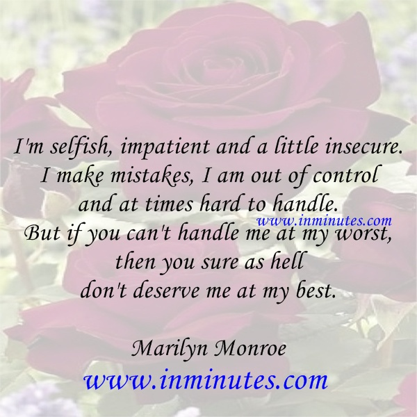 selfish-impatient-insecure-mistakes-control-times-handle-worst-sure-hell-deserve-best-marilyn-monroe