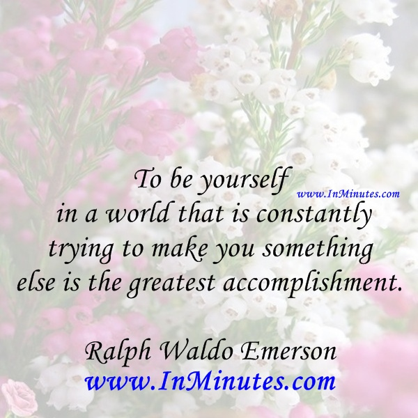 yourself world constantly trying something else greatest accomplishment. Ralph Waldo Emerson