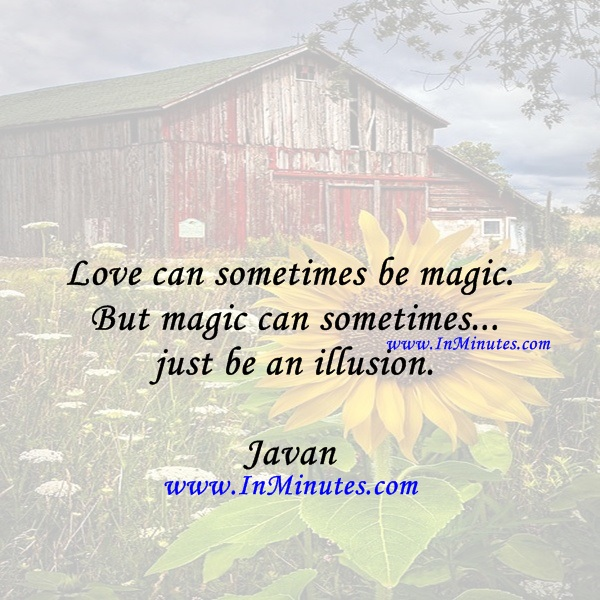 Love can sometimes be magic. But magic can sometimes... just be an illusion.Javan