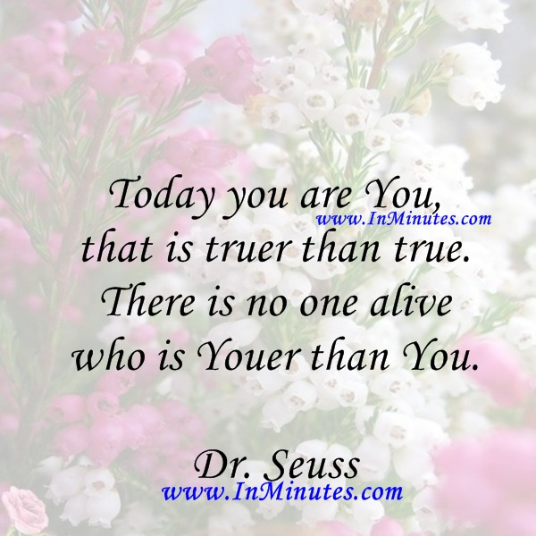 Today that truer true one alive Youer Dr. Seuss