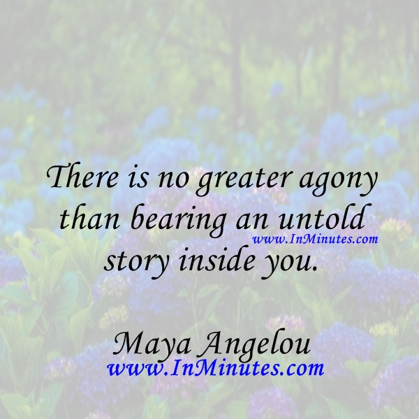 greater agony than bearing untold story inside Maya Angelou
