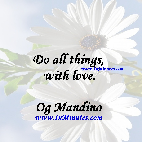 Do all things with love.Og Mandino
