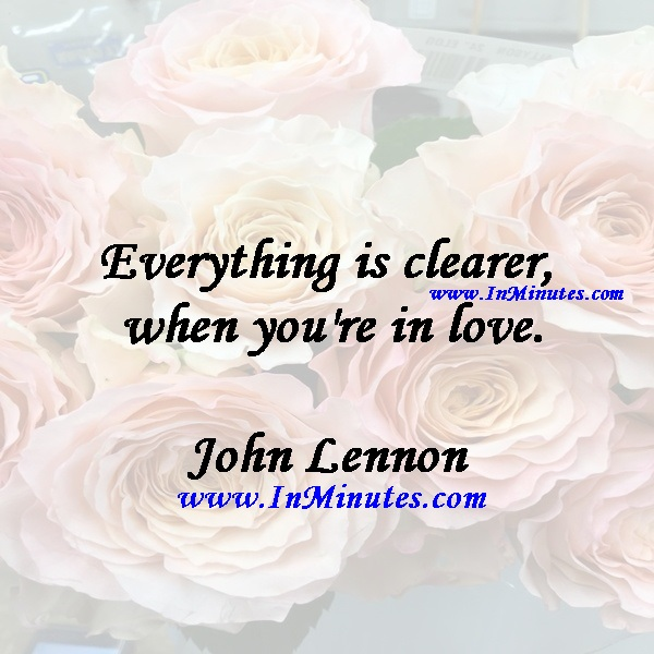 Everything is clearer when you're in love.John Lennon