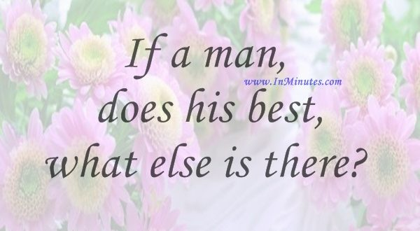 If a man does his best, what else is thereGeorge S. Patton