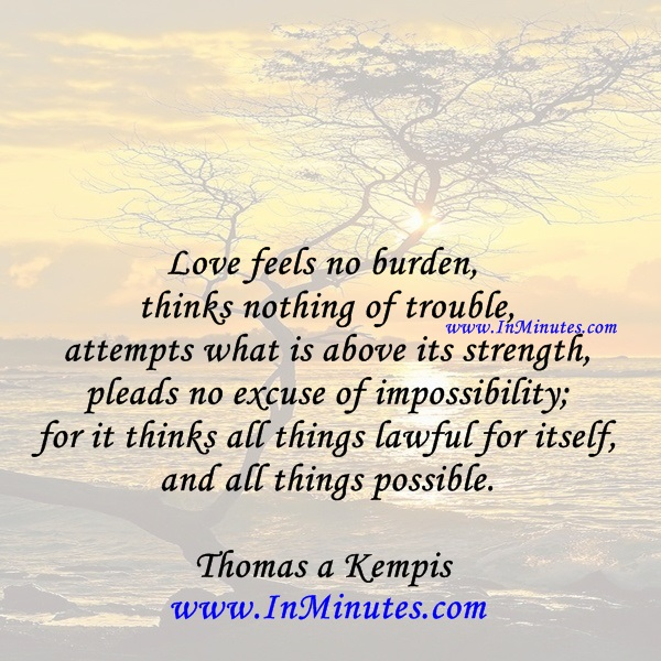 Love feels no burden