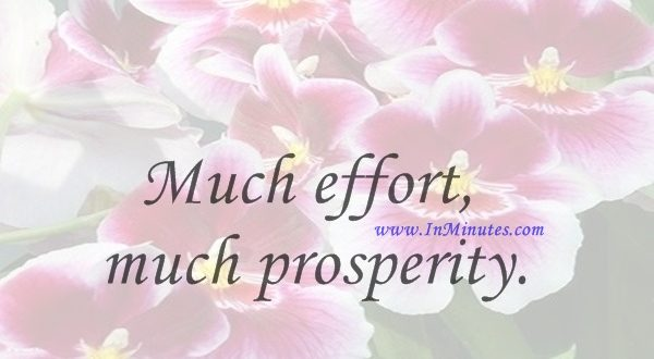 Much effort, much prosperity.Euripides