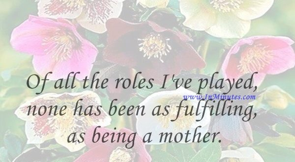 Of all the roles I've played, none has been as fulfilling as being a mother.Annette Funicello