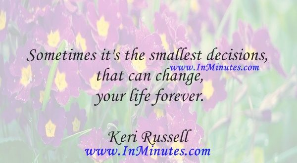 Sometimes it's the smallest decisions that can change your life forever.Keri Russell