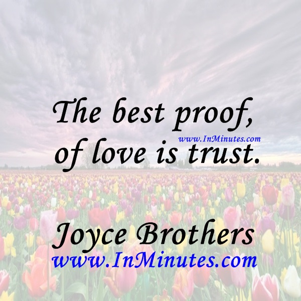 The best proof of love is trust.Joyce Brothers