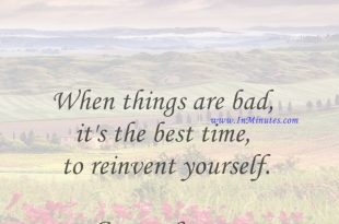 When things are bad, it's the best time to reinvent yourself.George Lopez