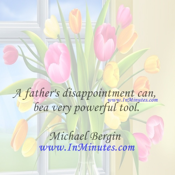 A father's disappointment can be a very powerful tool.Michael Bergin