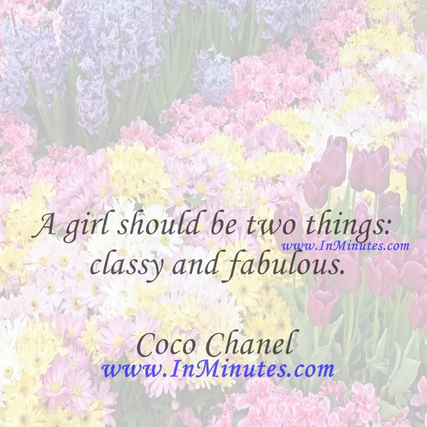 A girl should be two things classy and fabulous.Coco Chanel