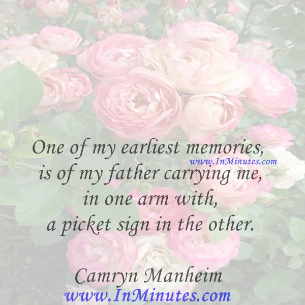 One of my earliest memories is of my father carrying me in one arm with a picket sign in the other.Camryn Manheim