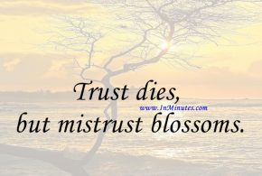 Trust dies but mistrust blossoms.Sophocles