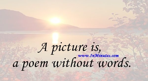A picture is a poem without words.Horace