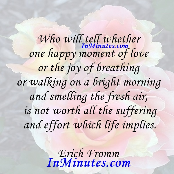 happy-moment-love-joy-breathing-walking-bright-morning-smelling-fresh-air-worth-suffering-effort-life-implies-erich-fromm