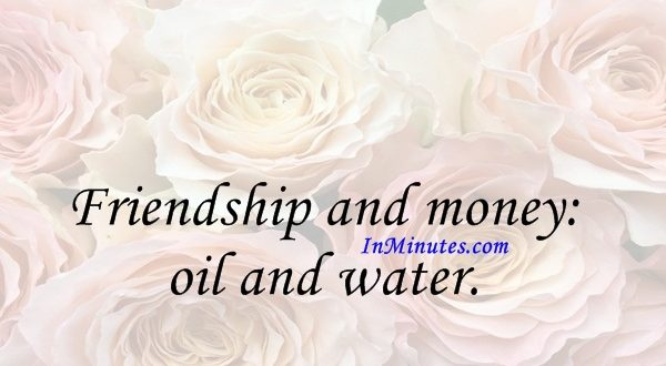 Friendship and money oil and water. Mario Puzo