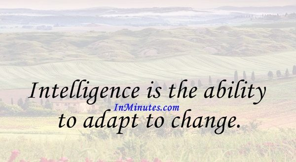 Intelligence is the ability to adapt to change. Stephen Hawking