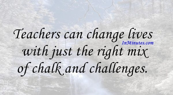 Teachers can change lives with just the right mix of chalk and challenges. Joyce Meyer