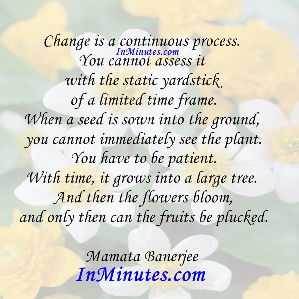 change-continuous-process-assess-static-yardstick-limited-time-frame-seed-sown-ground-immediately-plant-patient-time-grows-large-tree-flowers-bloom-fruits-plucked-mamata-banerjee