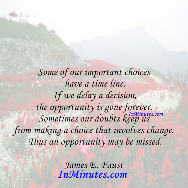 important-choices-time-line-delay-decision-opportunity-forever-doubts-making-choice-involves-change-opportunity-missed-james-e-faust