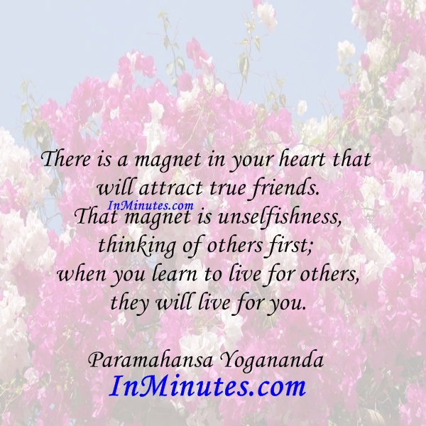 magnet-heart-attract-true-friends-magnet-unselfishness-thinking-firstlearn-live-others-live-you-paramahansa-yogananda