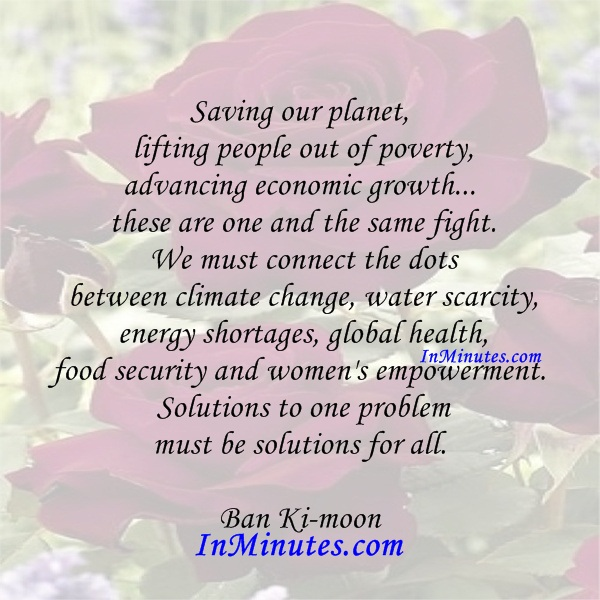 saving-planet-lifting-people-poverty-advancing-economic-growth-fight-connect-dots-climate-change-water-scarcity-energy-shortages-global-health-food-security-womens-empowerment-solutions-pr