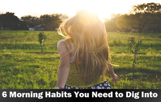 Photo of 6 Morning Habits You Need to Dig Into