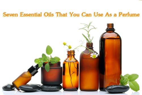 Seven Essential Oils That Can Be Used As Perfumes