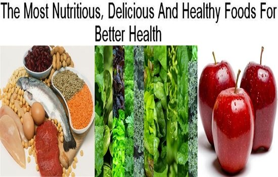 Photo of The Most Nutritious, Delicious And Healthy Foods For Better Health