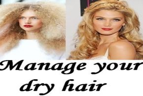 MORE TIPS ON HOW TO MANAGE YOUR DRY HAIR, PART II