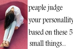 SMALL THINGS ON WHICH PEOPLE JUDGE YOUR PERSONALITY