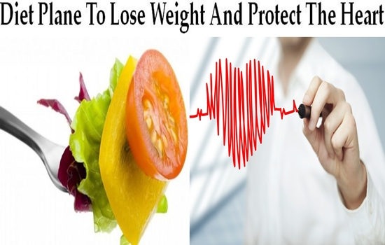 Diet Plane To Lose Weight And Protect The Heart